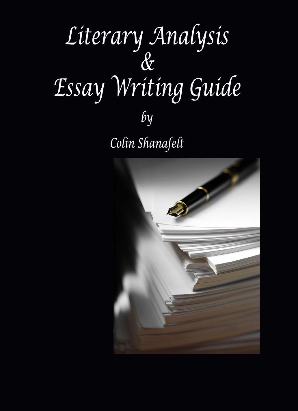 literary analysis essay writing guide colin shanafelt literary analysis essay writing guide colin shanafelt 9780982989531 com books