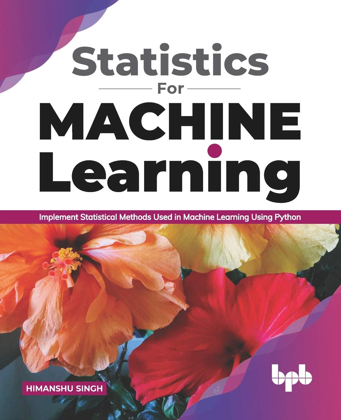 Statistics for Machine Learning: Implement Statistical methods used in Machine Learning using Python (English Edition)