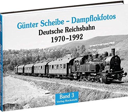 Günter Scheibe - Dampflokfotos: Deutsche Reichsbahn 1970-1992 - Band 3