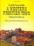 Cut and Assemble a Western Frontier Town, Edmund V. Gillon, 0486237362