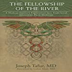 The Fellowship of the River: A Medical Doctor's Exploration into Traditional Amazonian Plant Medicine | Joseph Tafur MD