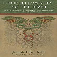 The Fellowship of the River: A Medical Doctor's Exploration into Traditional Amazonian Plant Medicine Audiobook by Joseph Tafur MD Narrated by Luis Robledo, Joseph Tafur
