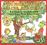 Dinosaurs Alive and Well!, Laurie Krasny Brown and Marc Brown, 0316110094