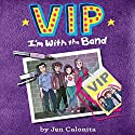 VIP: I'm with the Band Audiobook by Jen Calonita, Kristen Gudsnuk - illustrator Narrated by Tara Sands