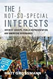 The Not-So-Special Interests: Interest Groups, Public Representation, and American Governance