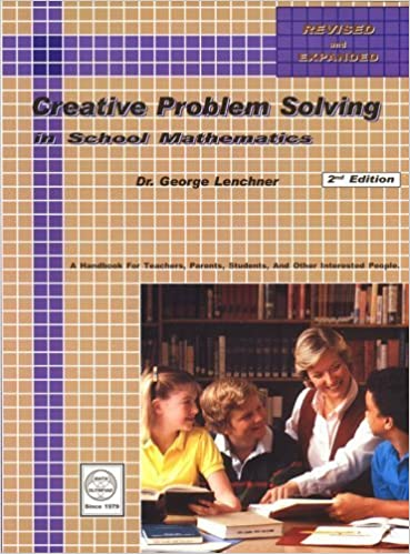 Creative Problem Solving in School Mathematics 2nd (second) by George Lenchner (2005)