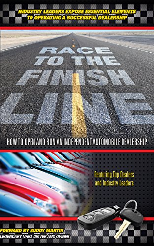 (Race To The Finish Line...How To Open and Run An Independent Automobile Dealership)