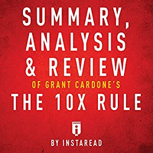 Summary, Analysis & Review of Grant Cardone's The 10X Rule by Instaread Audiobook