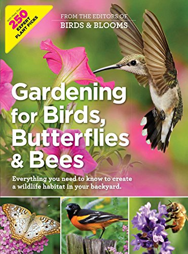 Gardening for Birds, Butterflies, and Bees: Everything you need to Know to Create a wildlife Habitat in your Backyard (Christmas And Wild Bloom)