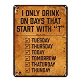 I Only Drink on Days That Start With T ~ Funny Beer Signs ~ 9'' x 12'' Metal Sign ~ Man Cave, Garage, Basement, Brewery, Bar Accessories & Wall Decor & Gifts ~ Vintage Distressed Look (RK1073RK_9x12)