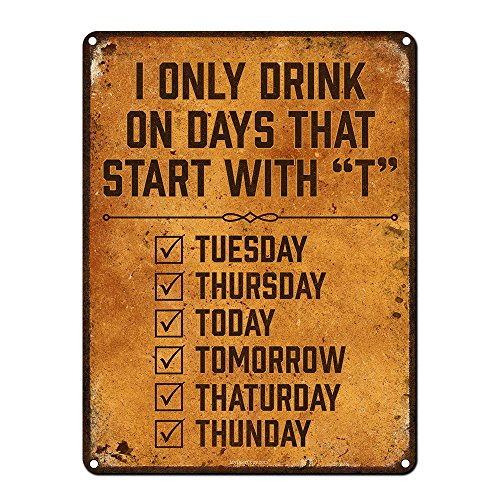 I Only Drink on Days That Start with T, 9 x 12 Inch Metal Sign, Funny Beer Signs for Man Cave, Garage, Basement, Brewery, Bar Accessories and Wall Decor and Gifts, Vintage Look, RK1073RK 9x12