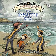 The Unmapped Sea: The Incorrigible Children of Ashton Place, Book 5 Audiobook by Maryrose Wood Narrated by Katherine Kellgren