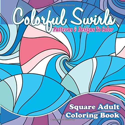Colorful Swirls, Patterns, & Designs To Color Adult Coloring Book (Beautiful Patterns & Designs Adult Coloring Books) (Volume 31) PDF
