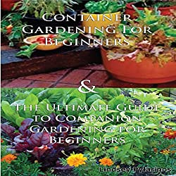 Gardening Box Set #2: Container Gardening For Beginners + Ultimate Guide to Companion Gardening for Beginners