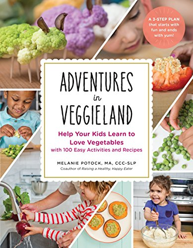 Adventures in Veggieland: Help Your Kids Learn to Love Vegetables―with 100 Easy Activities and Recipes by Melanie Potock MA  CCC-SLP