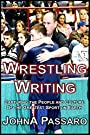Wrestling Writing: Capturing the People and Culture of the Greatest Sport on Earth (The Wrestling Writing Singles Series Book 0)