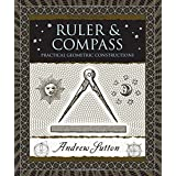 Ruler and Compass: Practical Geometric Constructions (Wooden Books)
