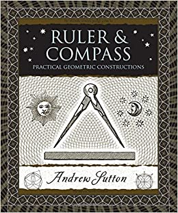 Ruler And Compass Practical Geometric Constructions Wooden Books