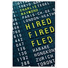 HIRED, FIRED, FLED: One Man's Global Quest To Beat The Rat Race