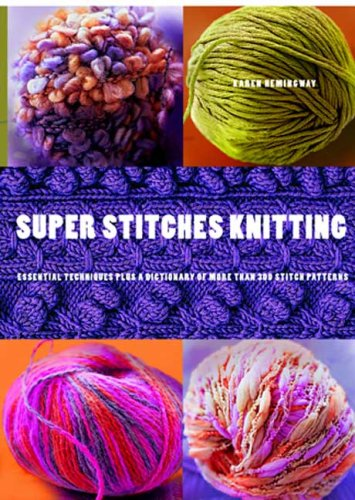 (Super Stitches Knitting: Knitting Essentials Plus a Dictionary of more than 300 Stitch Patterns)
