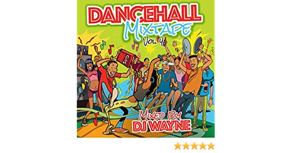 Dancehall Mix Tape Vol 4 (Mixed by DJ Wayne) [Explicit] by Various
