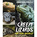 Creepy Lizards Of The World (Awesome Kids Educational Books)
