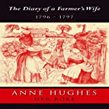 The Diary of a Farmer's Wife, 1796-1797, Anne Hughes, 1904871593