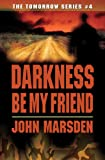 Darkness Be My Friend (The Tomorrow Series #4)