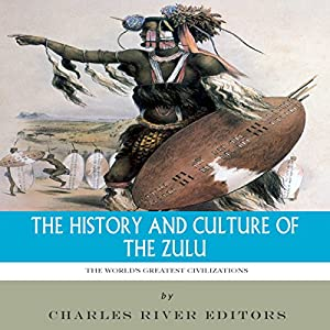 The World's Greatest Civilizations: The History and Culture of the Zulu Audiobook