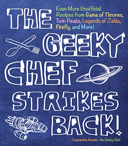 The Geeky Chef Strikes Back: Even More Unofficial Recipes from Minecraft, Game of Thrones, Harry Potter, Twin Peaks, and More! (831) by Cassandra Reeder