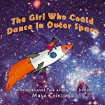 The Girl Who Could Dance in Outer Space: An Inspirational Tale about Mae Jemison: The Girls Who Could, Volume 2 | Maya Cointreau