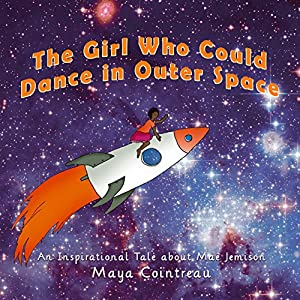 The Girl Who Could Dance in Outer Space: An Inspirational Tale about Mae Jemison Audiobook