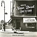 When the New Deal Came to Town: A Snapshot of a Place and Time with Lessons for Today Audiobook by George Melloan Narrated by Bob Souer