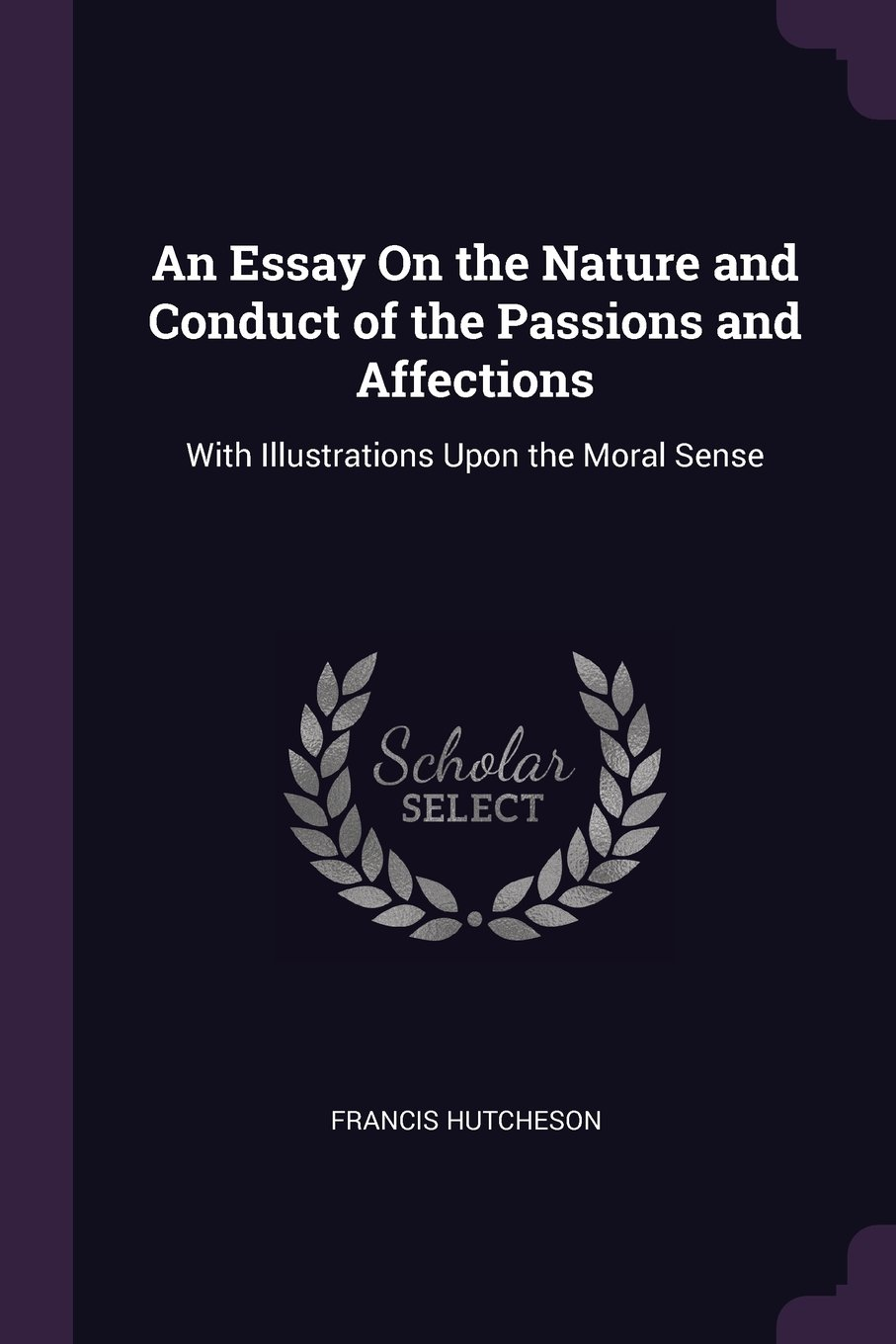 An Essay On the Nature and Conduct of the Passions and Affections: With Illustrations Upon the Moral Sense PDF