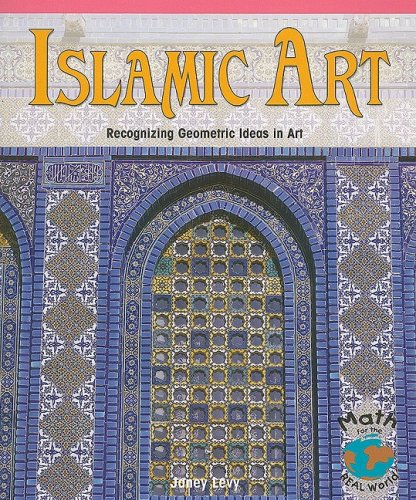 Islamic Art: Recognizing Geometric Ideas in Art (Math for the Real World: Advanced Proficiency Plus)