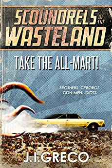 Take the All-Mart! (Scoundrels of the Wasteland Book 1) by [Greco, J.I.]