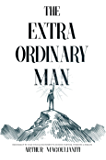 The Extraordinary Man: Reconnect to Your Masculine Power To Achieve Purpose, Freedom & Wealth (English Edition)