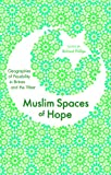 Muslim Spaces of Hope: Geographies as Possibility in Britain and the West, , 1848133006