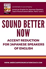 Sound Better Now, Accent Reduction for Japanese Speakers of English: Word Lists Customized for Japanese Learners of English (English Pronunciation for Japanese Speakers Book 3) Kindle Edition