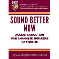 Sound Better Now, Accent Reduction for Japanese Speakers of English: Word Lists Customized for Japanese Learners of English (English Pronunciation for Japanese Speakers Book 3)