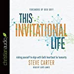 This Invitational Life: Risking Yourself to Align with God's Heartbeat for Humanity | Steve Carter