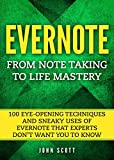 Evernote: From Note Taking to Life Mastery: 100 Eye-Opening Techniques and Sneaky Uses of Evernote that Experts Don't Want You to Know (Evernote) (Evernote Essentials) offers