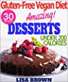 "The Most Amazing Low-Calorie Vegan Dessert Recipes (UNDER 200 Cals Per Serving) For Healthy Eating And Weight Loss ""The Delicious Way"" (Vegan Cookbook, ... Free Vegan Diet) (Gluten-Free Vegan Diet)"