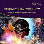 Improve Your Memory Now: Simple Techniques to Improve Your Memory | Mark Cosmo