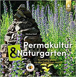 Permakultur Und Naturgarten Nachhaltig Gartnern Mit Dem Drei Zonen Modell Gastl Markus 9783818605155 Amazon Com Books