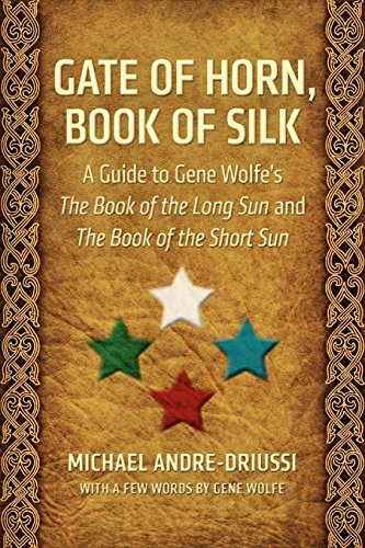 Gate of Horn, Book of Silk: A Guide to Gene Wolfe's The Book of the Long Sun and The Book of the Short Sun por Michael Andre-Driussi
