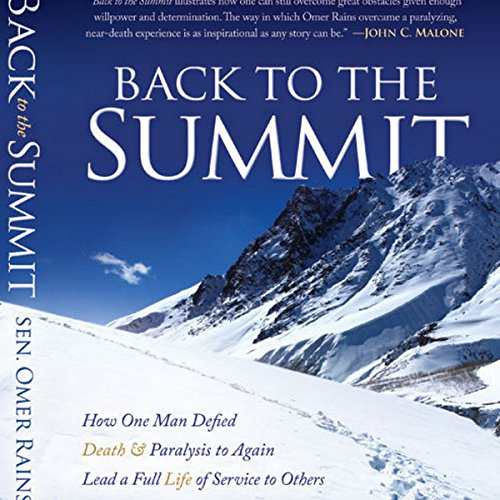 Back to the Summit: How One Man Defied Death & Paralysis to Again Lead a Full Life of Service to Others by Omer Rains