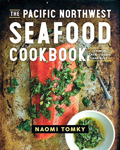 The Pacific Northwest Seafood Cookbook: Salmon, Crab, Oysters, and More