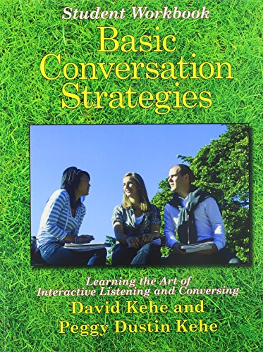 Basic Conversation Strategies, Learning the Art of Interactive Listening and Conversing - Student Workbook