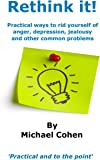 Rethink It! Practical Ways to Rid Yourself of Anger, Depression, Jealousy and Other Common Problems